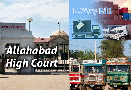 Goods cannot be seized if an e-way bill has been generated and a hard copy isn't available: Allahabad HC