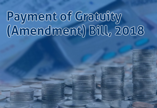 Gratuity bill passed, tax free ceiling amount raised to Rs 20 lakh