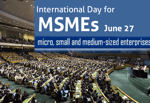 UN General Assembly creates June 27 as International Day for MSMEs