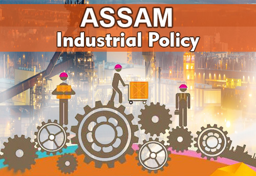 Assam Cabinet approves State Industrial Policy; has grant of 30% subsidy for MSMEs