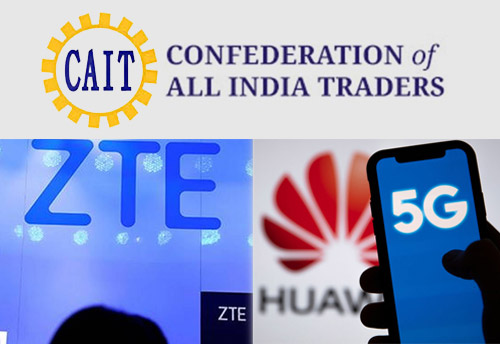 CAIT demands ban on China's Huawei, ZTE from India 5G rollout