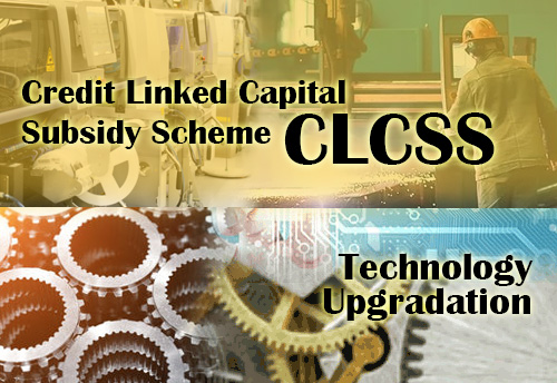 Rs 15 lakh being provided to Micro & Small Enterprises for technology up gradation under CLCS-TUS