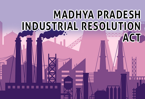 Madhya Pradesh Govt puts all industries under state's MPIR Act now
