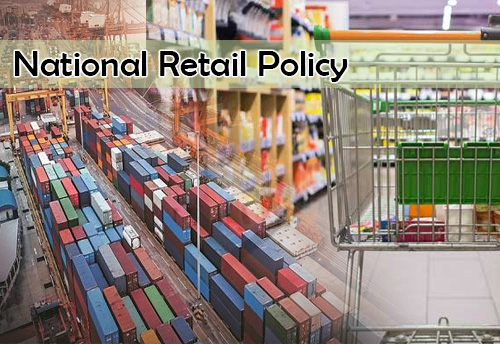 Indian Trade & Commerce will be leveraged with National Retail Policy