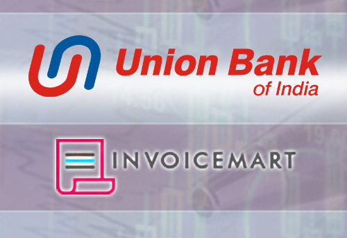 Union Bank of India partners with Invoicemart to discount